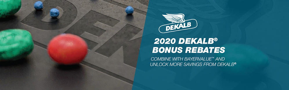 DEKALB, 2020 Bonus Rebates. Combine with BayerValue and unlock more savings from DEKALB.