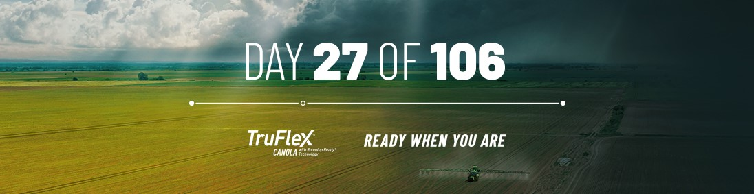 Day 27 of 106, TruFlex Canola, Ready when you are.